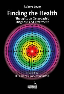 Finding the Health : Thoughts on Osteopathic Diagnosis and Treatment