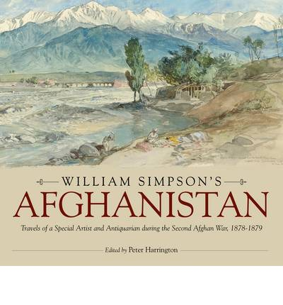 William Simpson's Afghanistan : Travels of a Special Artist and Antiquarian During the Second Afghan War, 1878-1879