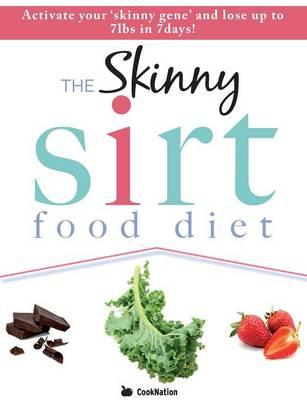 The Skinny Sirtfood Diet Recipe Book : Activate Your Skinny Gene and Lose Up to 7lbs in 7 Days!