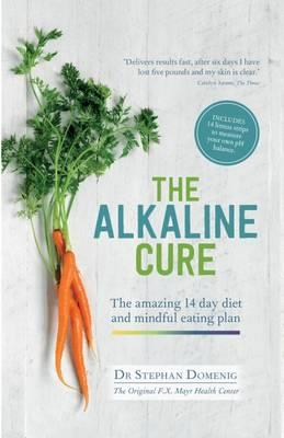 The Alkaline Cure : The Amazing 14 Day Diet and Mindful Eating Plan