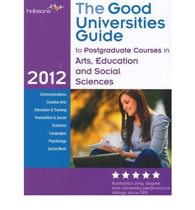 The Good Universities Guide to Postgraduate Courses in Arts, Education and Social Science 2012 (The Good Universities Guide to Postgraduate Courses : Arts ...)