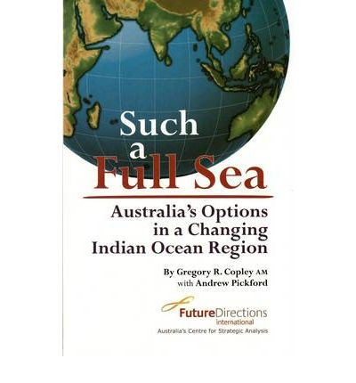 Such a Full Sea : Australia's Options in a Changing Indian Ocean Region