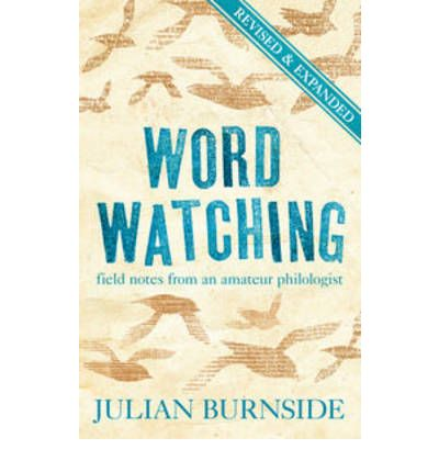 Word Watching : Field Notes from an Amateur Philologist
