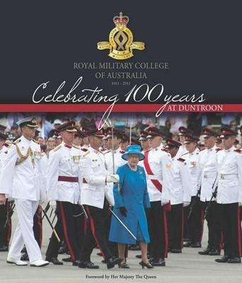 Celebrating 100 Years at Duntroon : Royal Military College of Australia 1911 - 2011