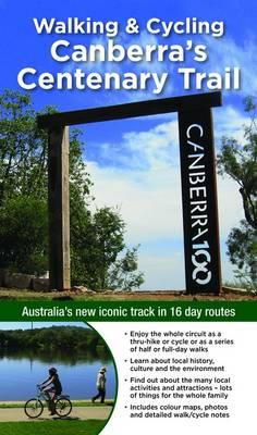 Walking & Cycling Canberra's Centenary Trail : Australia's New Iconic Track in 16 Day Routes