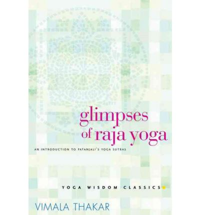 Glimpses of Raja Yoga : An Introduction To Patanjali's Yoga Sutras