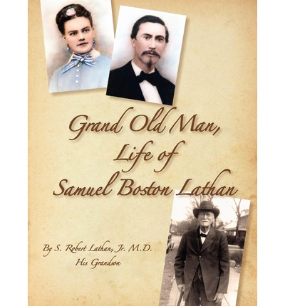 Grand Old Man, the Life of Samuel Boston Lathan