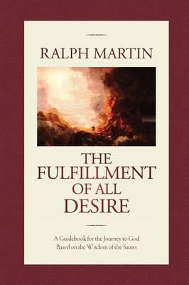 The Fulfillment of All Desire : A Guidebook for the Journey to God Based on the Wisdom of the Saints