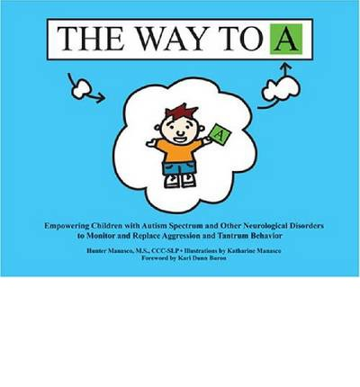 The Way to A : Empowering Children with Autism Spectrum and Other Neurological Disorders to Monitor and Replace Aggression and Tantrum Behavior