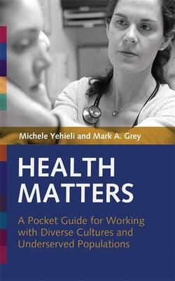 Health Matters : A Pocket Guide for Working with Diverse Cultures and Underserved Populations