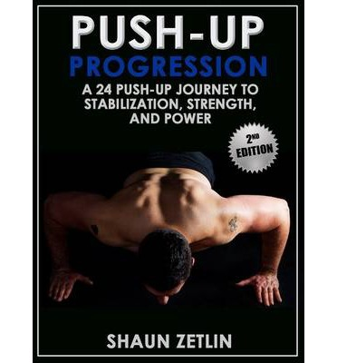 Push-Up Progression : A 24 Push-Up Journey to Stabilization, Strength & Power