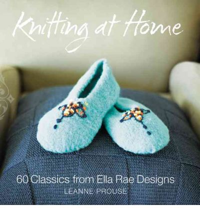 Knitting at Home : 60 Timeless Classics from Ella Rae Designs