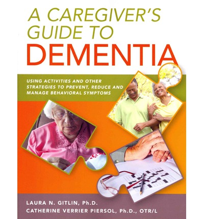 A Caregiver's Guide to Dementia : Using Activities and Other Strategies to Prevent, Reduce and Manage Behavioral Symptoms