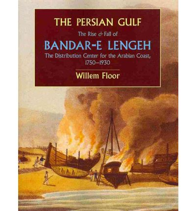 Download english essay book The Persian Gulf : The Rise and Fall of Bandar-e Lengeh, the Distribution Center for the Arabian Coast, 1750-1930 PDF MOBI