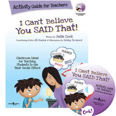 I Can't Believe You Said That! Activity Guide for Teachers : Classroom Ideas for Teaching Students to Use Their Social Filters