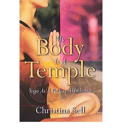 My Body is a Temple : Yoga as a Path to Wholeness