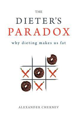 The Dieter's Paradox : Why Dieting Makes Us Fat