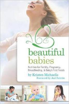 Beautiful Babies : Nutrition for Fertility, Pregnancy, Breast-Feeding, and Baby's First Foods