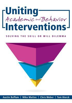 Uniting Academic and Behavior Interventions : Soving the Skill or Will Dilemma