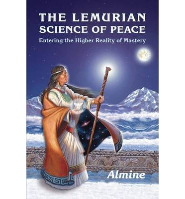 The Lemurian Science of Peace : Entering the Higher Reality of Mastery
