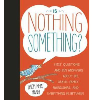 Is Nothing Something? : Kids' Questions and Zen Answers About Life, Death, Family, Friendships, and Everything In-Between