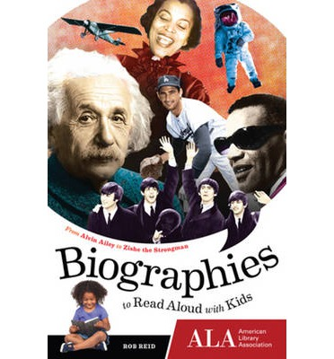 Biographies to Read Aloud with Kids : From Alvin Ailey to Zishe the Strongman