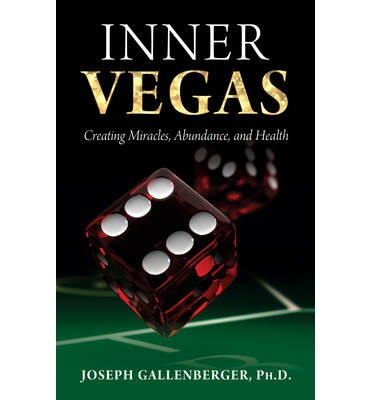 Inner Vegas : Creating Miracles, Abundance, And Health
