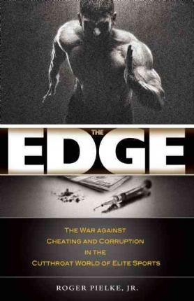 The Edge : The War Against Cheating and Corruption in the Cutthroat World of Elite Sports