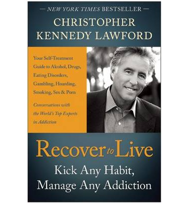 Recover to live : Kick Any Habit, Manage Any Addiction: Your Self-Treatment Guide to Alcohol, Drugs, Eating Disorders, Gambling, Hoarding, Smoking, Sex and Porn