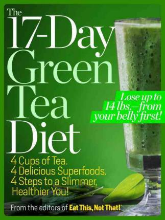 The 17-Day Green Tea Diet : 4 Cups of Tea, 4 Delicious Superfoods, 4 Steps to a Slimmer, Healthier You!