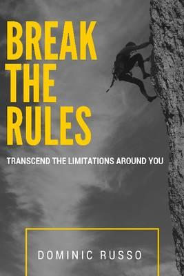 Break the Rules : Transcend the Limitations Around You