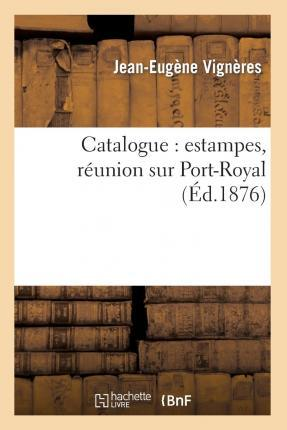 Catalogue: Estampes, Reunion Sur Port-Royal