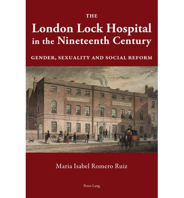 The London Lock Hospital in the Nineteenth Century : Gender, Sexuality and Social Reform