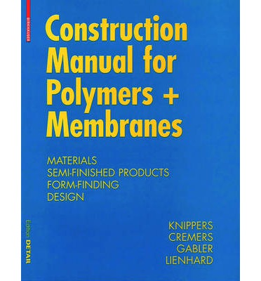 Construction Manual for Polymers + Membranes : Materials / Semi-Finished Products / Form Finding / Design