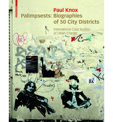 Palimpsests : Biographies of 50 City Districts. International Case Studies of Urban Change
