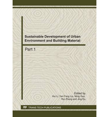 Sustainable Development of Urban Environment and Building Material : Selected, Peer Reviewed Papers from the 4th International Conference on Technology of Architecture and Structure, (ICTAS 2011), September 22-24, 2011, Xi'an, China
