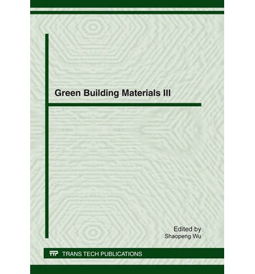 Green Building Materials III : Selected, Peer Reviewed Papers from the 3rd Mainland, Taiwan and Hong Kong Conference on Green Building Materials (GBM2011), November 25-27, 2011, Wuhan, China