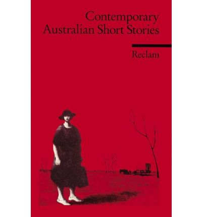 Contemporary Australian Short Stories:White, Carey, Bail, Zwicky, Malouf, Weller, Moorhouse, Garner. (Fremdsprachentexte)