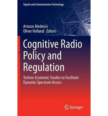 Cognitive Radio Policy and Regulation : Techno-economic Studies to Facilitate Dynamic Spectrum Access
