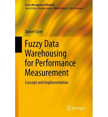 Ebook for dummies download free Fuzzy Data Warehousing for Performance Measurement : Concept and Implementation 9783319042251 PDF by Daniel Fasel