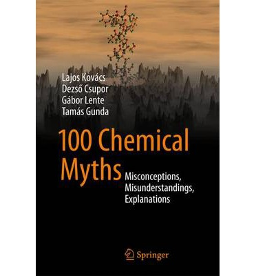 100 Chemical Myths : Misconceptions, Misunderstandings, Explanations