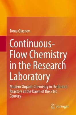 Continuous-Flow Chemistry in the Research Laboratory 2016 : Modern Organic Chemistry in Dedicated Reactors at the Dawn of the 21st Century