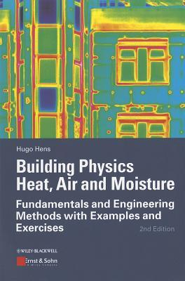 Building Physics - Heat, Air and Moisture : Fundamentals and Engineering Methods with Examples and Exercises