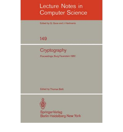 Cryptography : Proceedings of the Workshop on Cryptography, Burg Feuerstein, Germany, March 29 - April 2, 1982