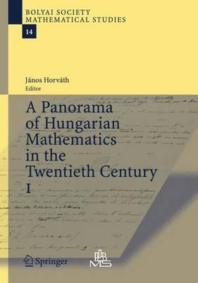A Panorama of Hungarian Mathematics in the Twentieth Century: v. 1
