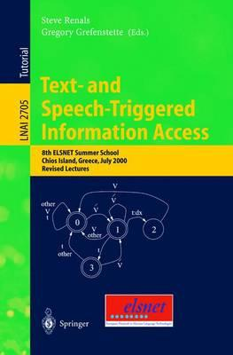 Text-and Speech-Triggered Information Access : 8th Elsnet Summer School, Chios Island, Greece, July 15-30, 2000, Revised Lectures