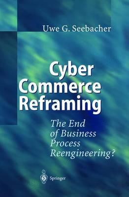 Download amazon books to pc Cyber Commerce Reframing : The End of Business Process Reengineering? PDF PDB CHM by Uwe G. Seebacher, L. Juszczyk