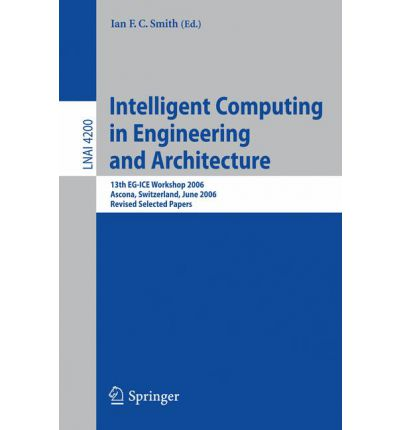 Ebook-Download für Mobiltelefone Intelligent Computing in Engineering and Architecture : 13th EG-ICE Workshop 2006, Ascona, Switzerland, June 25-30, 2006, Revised Selected Papers PDF RTF DJVU by -