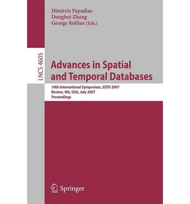 Advances in Spatial and Temporal Databases : 10th International Symposium, SSTD 2007, Boston, MA, USA, July 16-18, 2007, Proceedings