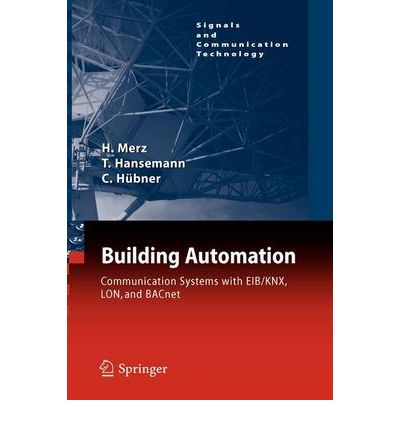 Building Automation : Communication Systems with EIB/KNX, LON and BACnet